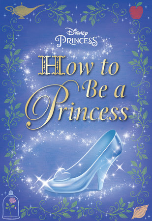 How to Be a Princess (Disney Princess) by Courtney Carbone