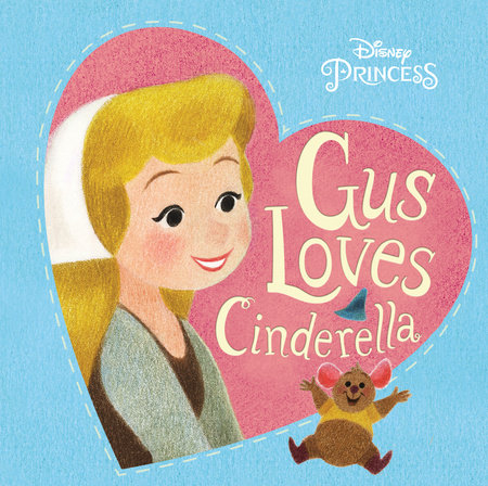 Gus Loves Cinderella (Disney Princess) by RH Disney