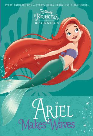 252f7b37767b Disney Princess Beginnings: Ariel Makes Waves (Disney Princess) by Liz  Marsham | PenguinRandomHouse.com: Books