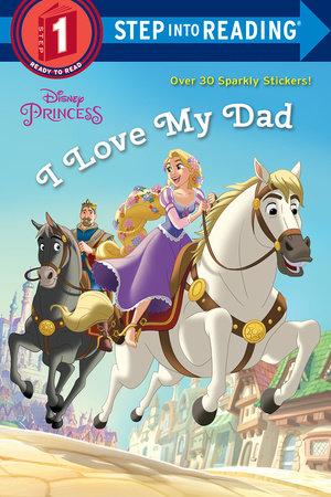 I Love My Dad (Disney Princess) by Jennifer Liberts