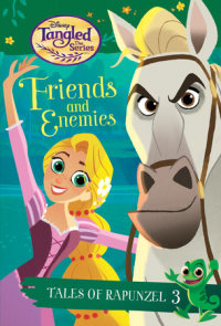 Tales of Rapunzel #3: Friends and Enemies (Disney Tangled the Series)