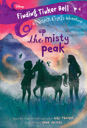 Finding Tinker Bell #4: Up the Misty Peak (Disney: The Never Girls) by Kiki Thorpe; illustrated by Jana Christy