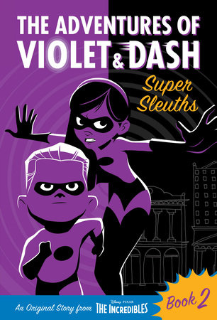 The Adventures of Violet & Dash: Super Sleuths (Disney/Pixar The Incredibles 2) by Suzanne Francis