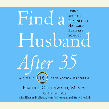 Find a Husband After 35 Using What I Learned at Harvard Business School by Rachel Greenwald