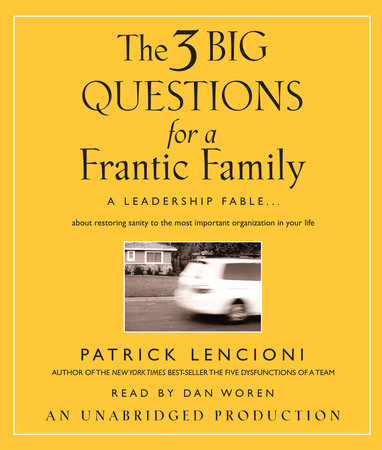 The Three Big Questions for a Frantic Family by Patrick Lencioni