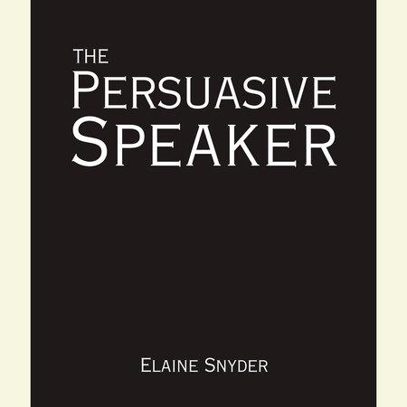 The Persuasive Speaker by Elayne Snyder