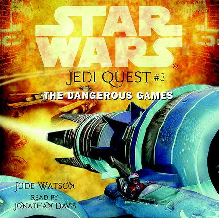 Star Wars: Jedi Quest #3: The Dangerous Games by Jude Watson