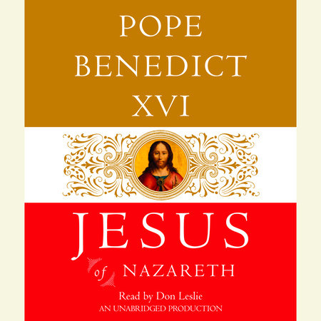 Jesus of Nazareth by Pope Benedict XVI and Joseph Ratzinger