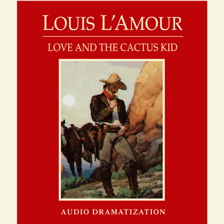 Love and the Cactus Kid by Louis L'Amour
