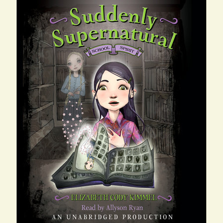 Suddenly Supernatural Book 1: School Spirit by Elizabeth Cody Kimmel