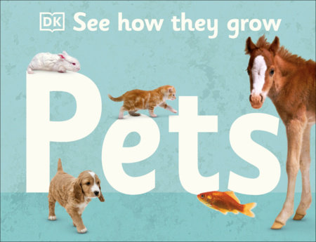 See How They Grow Pets by DK