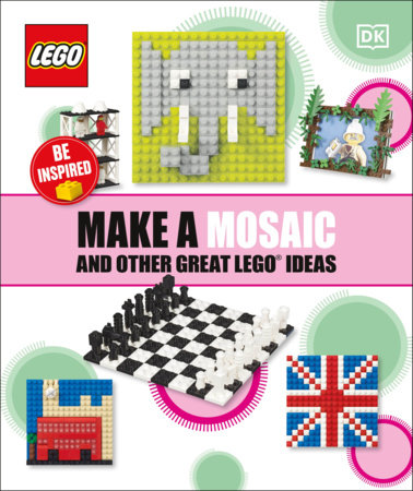 Make A Mosaic And Other Great LEGO Ideas by DK
