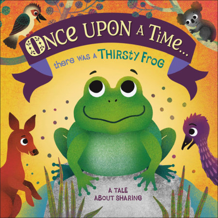 Once Upon A Time... there was a Thirsty Frog by DK