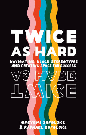 Twice As Hard by Raphael Sofoluke and Opeyemi Sofoluke