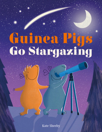 Guinea Pigs Go Stargazing by Kate Sheehy