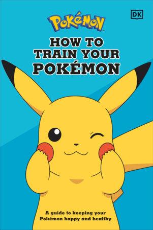 How To Train Your Pokémon by DK