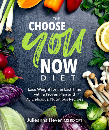 The Choose You Now Diet by Julieanna Hever M.S., R.D.