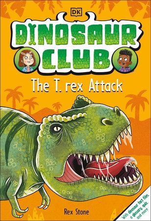 Dinosaur Club: The T-Rex Attack by Rex Stone