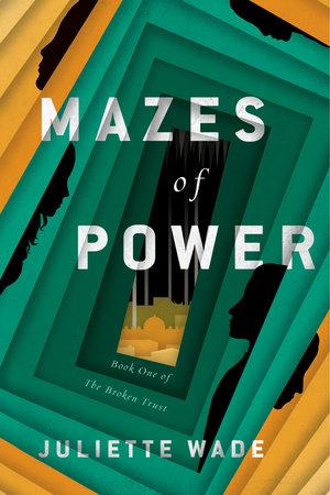 Mazes of Power by Juliette Wade