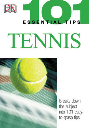101 Essential Tips: Tennis by Paul Douglas and Marlena Spieler