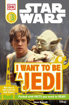 DK Readers L3: Star Wars: I Want To Be A Jedi by Ryder Windham and Simon Beecroft