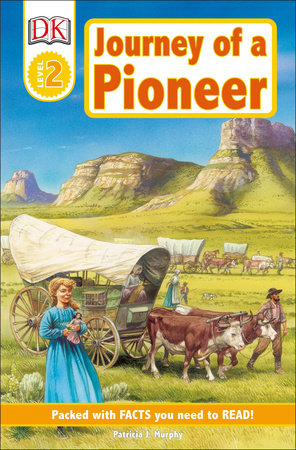 DK Readers L2: Journey of a Pioneer by Patricia J. Murphy