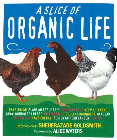 Slice of Organic Life by Sheherazade Goldsmith