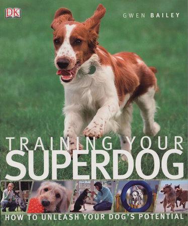 Training Your Superdog by Gwen Bailey