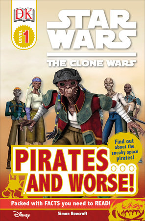 DK Readers L1: Star Wars: The Clone Wars: Pirates . . . and Worse! by Simon Beecroft