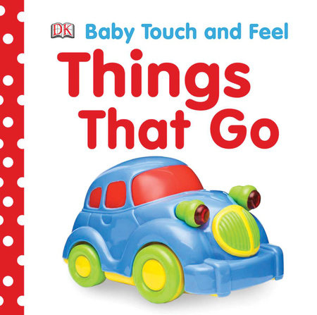 Baby Touch and Feel: Things That Go by DK