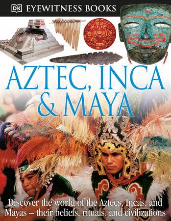 DK Eyewitness Books: Aztec, Inca & Maya by DK