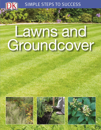 Simple Steps to Success: Lawns and Groundcover by DK