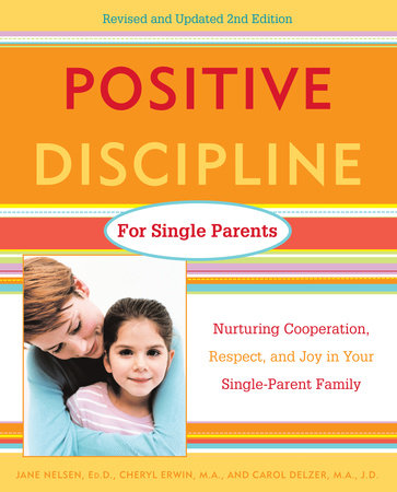 Positive Discipline for Single Parents, Revised and Updated 2nd Edition by Jane Nelsen, Ed.D., Cheryl Erwin, M.A. and Carol Delzer