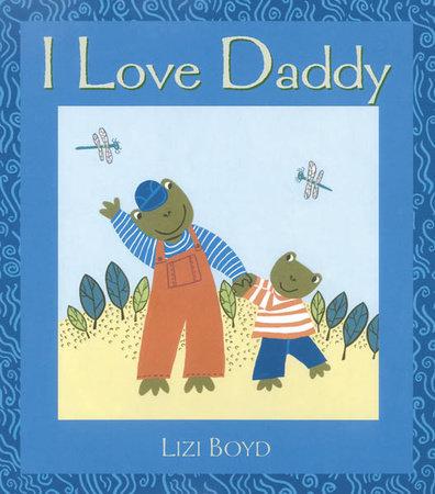 I Love Daddy by Lizi Boyd; Illustrated by Lizi Boyd