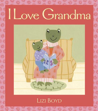 I Love Grandma by Lizi Boyd