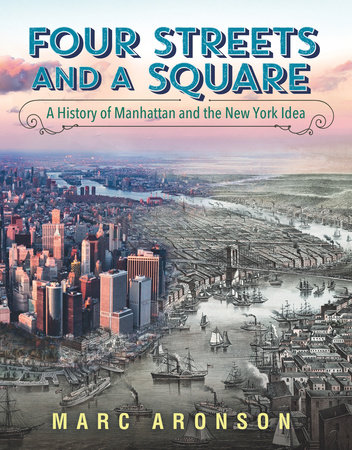 Four Streets and a Square: A History of Manhattan and the New York Idea by Marc Aronson