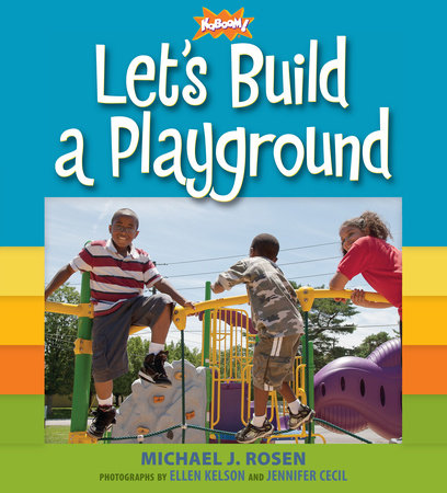 Let's Build a Playground by Michael J. Rosen and KaBOOM!