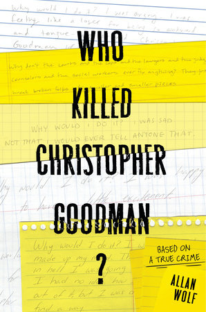 Who Killed Christopher Goodman?: Based on a True Crime by Allan Wolf