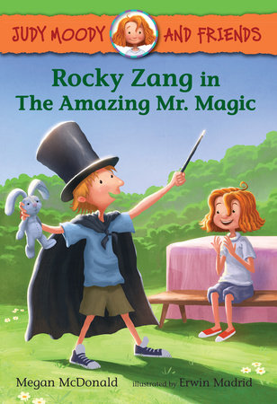 Judy Moody and Friends: Rocky Zang in The Amazing Mr. Magic by Megan McDonald