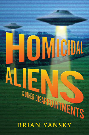 Homicidal Aliens and Other Disappointments by Brian Yansky