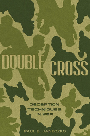 Double Cross: Deception Techniques in War by Paul B. Janeczko