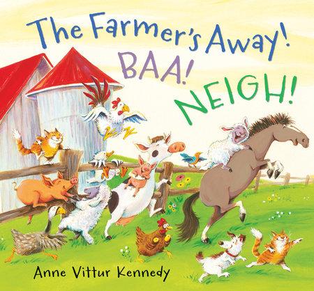 The Farmer's Away! Baa! Neigh! by Anne Vittur Kennedy