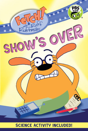 FETCH! with Ruff Ruffman: Show's Over by Candlewick Press