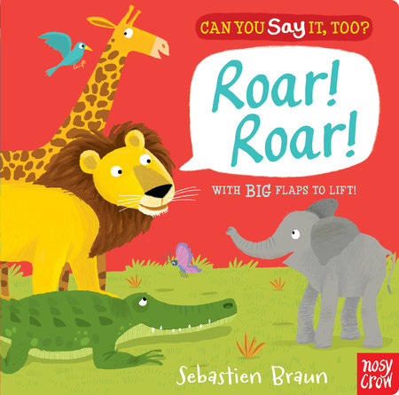 Can You Say It, Too? Roar! Roar! by Nosy Crow
