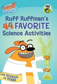 FETCH! with Ruff Ruffman: Ruff Ruffman's 44 Favorite Science Activities