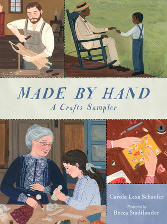 Made By Hand: A Crafts Sampler by Carole Lexa Schaefer