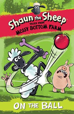 Shaun the Sheep: On the Ball by Martin Howard