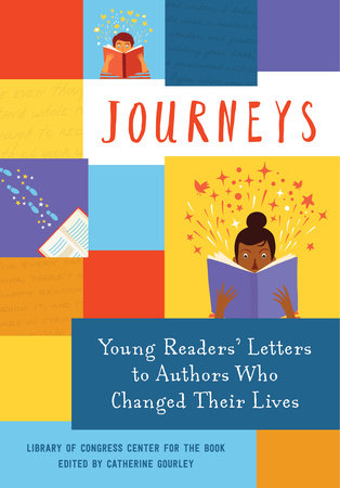 Journeys: Young Readers' Letters to Authors Who Changed Their Lives by Library of Congress