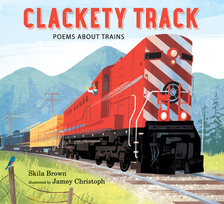 Clackety Track: Poems about Trains by Skila Brown