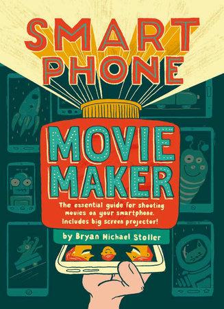 Smartphone Movie Maker by Bryan Michael Stoller